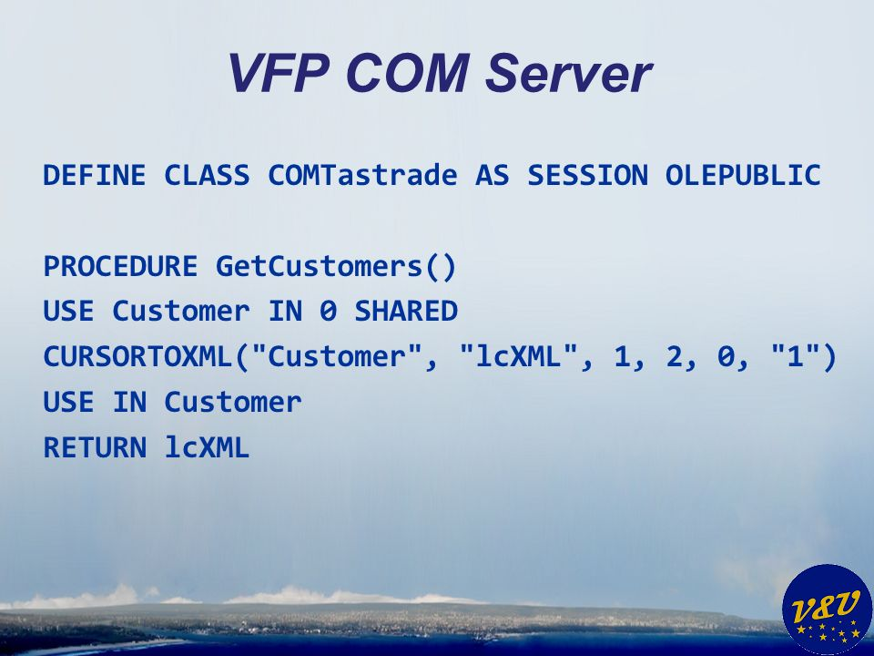 VFP COM Server DEFINE CLASS COMTastrade AS SESSION OLEPUBLIC PROCEDURE GetCustomers() USE Customer IN 0 SHARED CURSORTOXML( Customer , lcXML , 1, 2, 0, 1 ) USE IN Customer RETURN lcXML