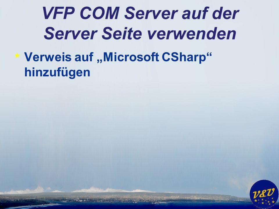 VFP COM Server auf der Server Seite verwenden * Verweis auf Microsoft CSharp hinzufügen