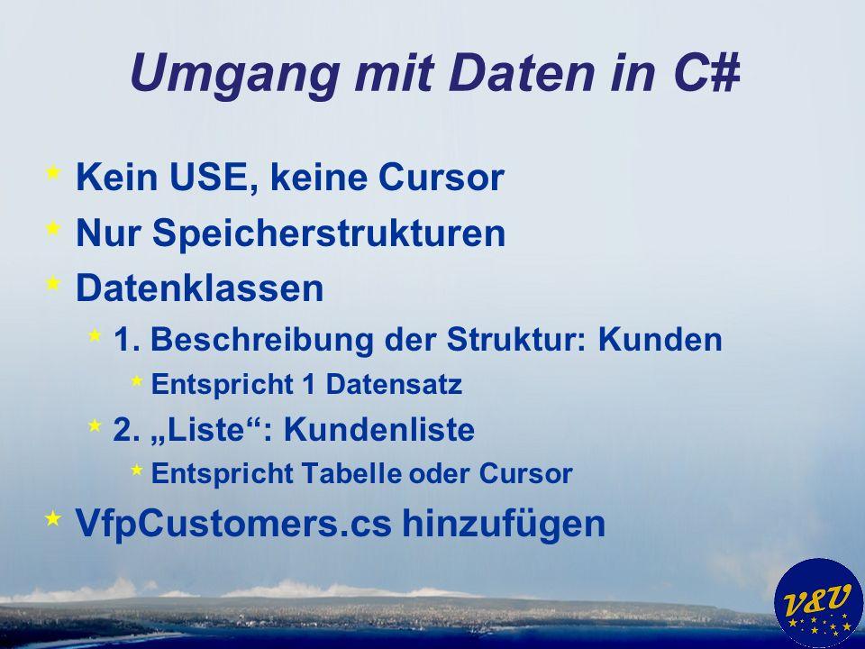 Umgang mit Daten in C# * Kein USE, keine Cursor * Nur Speicherstrukturen * Datenklassen * 1. Beschreibung der Struktur: Kunden * Entspricht 1 Datensat