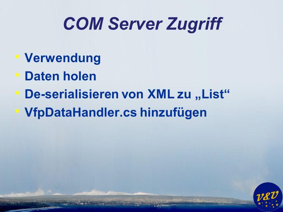 COM Server Zugriff * Verwendung * Daten holen * De-serialisieren von XML zu List * VfpDataHandler.cs hinzufügen