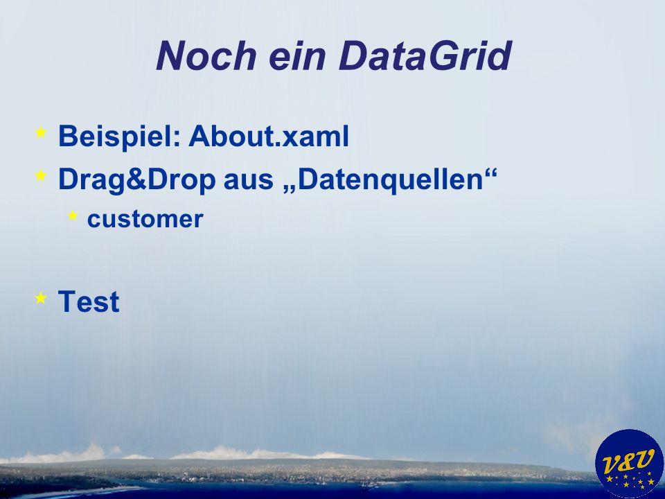 Noch ein DataGrid * Beispiel: About.xaml * Drag&Drop aus Datenquellen * customer * Test
