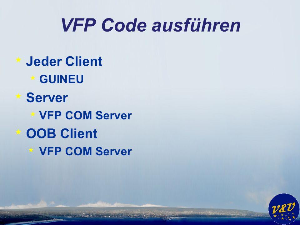 VFP Code ausführen * Jeder Client * GUINEU * Server * VFP COM Server * OOB Client * VFP COM Server