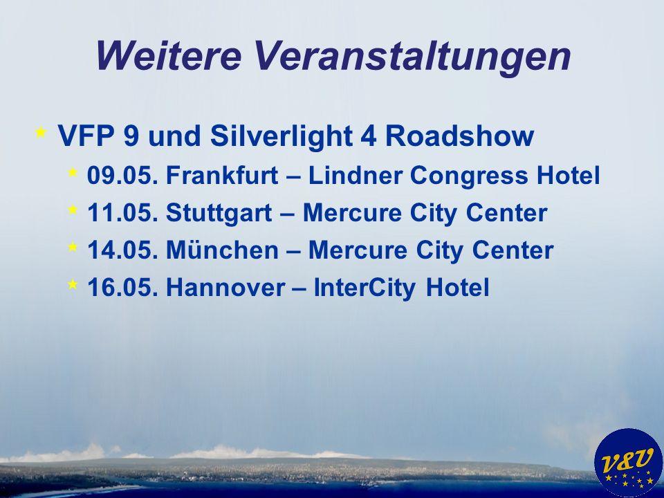 Weitere Veranstaltungen * VFP 9 und Silverlight 4 Roadshow * 09.05. Frankfurt – Lindner Congress Hotel * 11.05. Stuttgart – Mercure City Center * 14.0