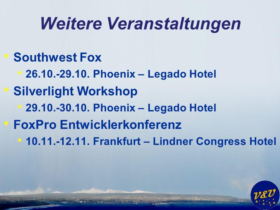 Weitere Veranstaltungen * Southwest Fox * 26.10.-29.10. Phoenix – Legado Hotel * Silverlight Workshop * 29.10.-30.10. Phoenix – Legado Hotel * FoxPro