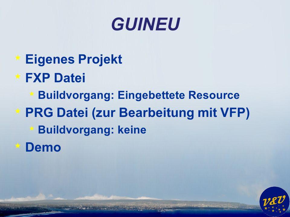 GUINEU * Eigenes Projekt * FXP Datei * Buildvorgang: Eingebettete Resource * PRG Datei (zur Bearbeitung mit VFP) * Buildvorgang: keine * Demo