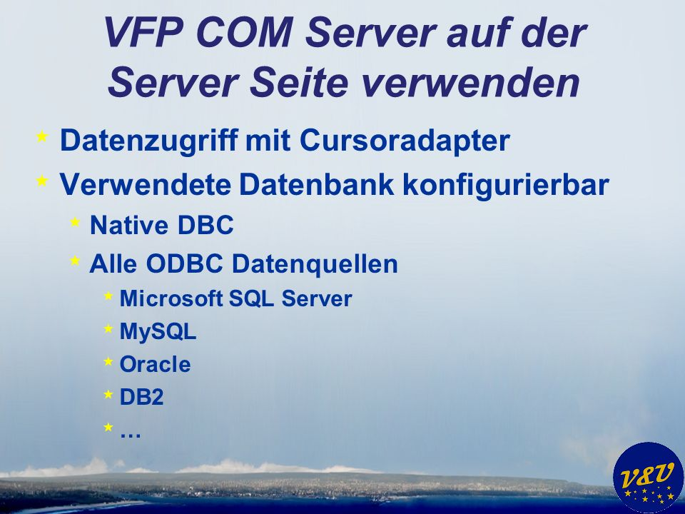 VFP COM Server auf der Server Seite verwenden * Datenzugriff mit Cursoradapter * Verwendete Datenbank konfigurierbar * Native DBC * Alle ODBC Datenquellen * Microsoft SQL Server * MySQL * Oracle * DB2 * …