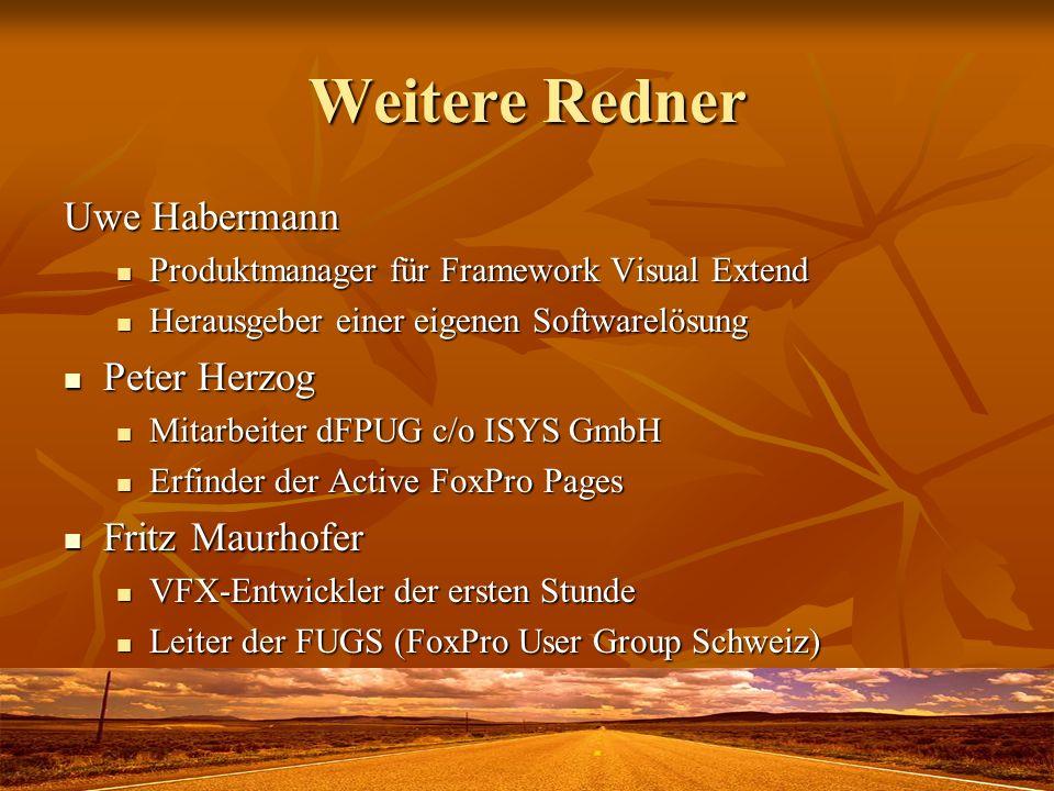 Weitere Redner Uwe Habermann Produktmanager für Framework Visual Extend Produktmanager für Framework Visual Extend Herausgeber einer eigenen Softwarelösung Herausgeber einer eigenen Softwarelösung Peter Herzog Peter Herzog Mitarbeiter dFPUG c/o ISYS GmbH Mitarbeiter dFPUG c/o ISYS GmbH Erfinder der Active FoxPro Pages Erfinder der Active FoxPro Pages Fritz Maurhofer Fritz Maurhofer VFX-Entwickler der ersten Stunde VFX-Entwickler der ersten Stunde Leiter der FUGS (FoxPro User Group Schweiz) Leiter der FUGS (FoxPro User Group Schweiz)