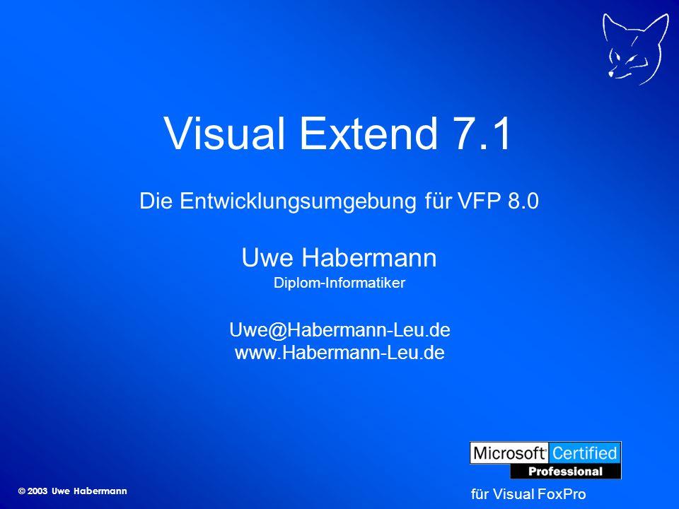 © 2003 Uwe Habermann Visual Extend 7.1 Die Entwicklungsumgebung für VFP 8.0 Uwe Habermann Diplom-Informatiker Uwe@Habermann-Leu.de www.Habermann-Leu.de für Visual FoxPro