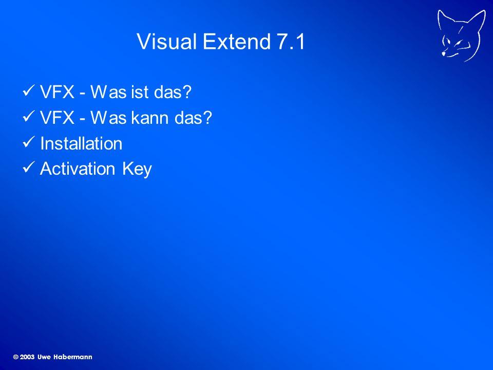 © 2003 Uwe Habermann Kontextsensitive Hilfe in VFP Jedes Steuerelement im gesamten Projekt muss eine eindeutige HelpContextID bekommen.