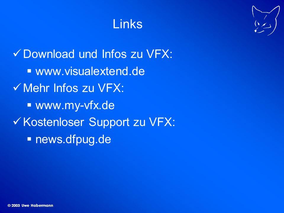 © 2003 Uwe Habermann Links Download und Infos zu VFX: www.visualextend.de Mehr Infos zu VFX: www.my-vfx.de Kostenloser Support zu VFX: news.dfpug.de