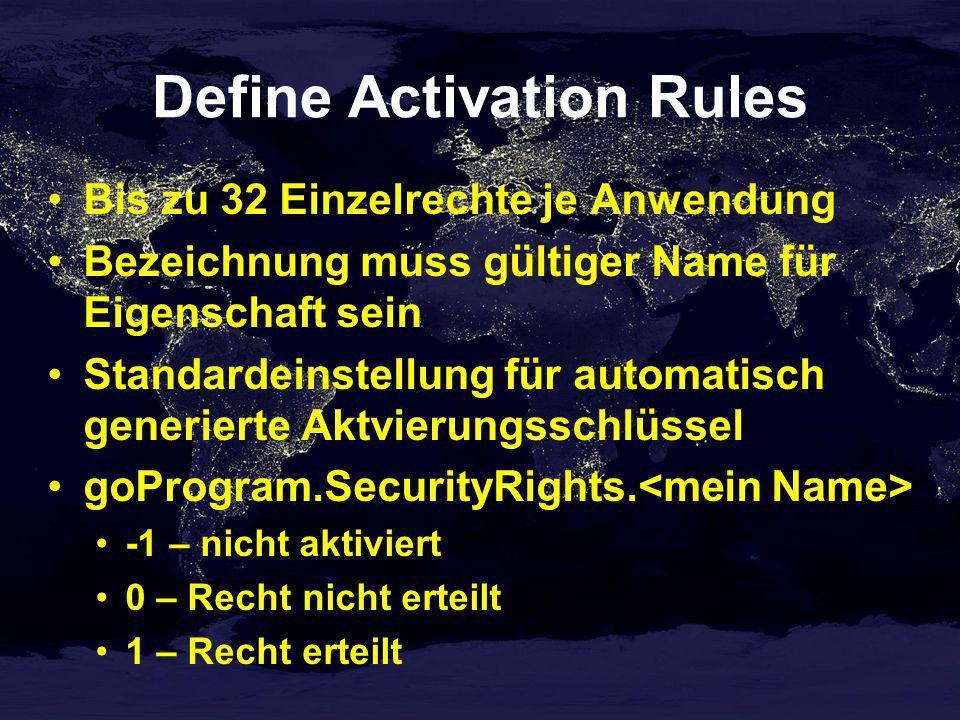 Define Activation Rules Bis zu 32 Einzelrechte je Anwendung Bezeichnung muss gültiger Name für Eigenschaft sein Standardeinstellung für automatisch generierte Aktvierungsschlüssel goProgram.SecurityRights.