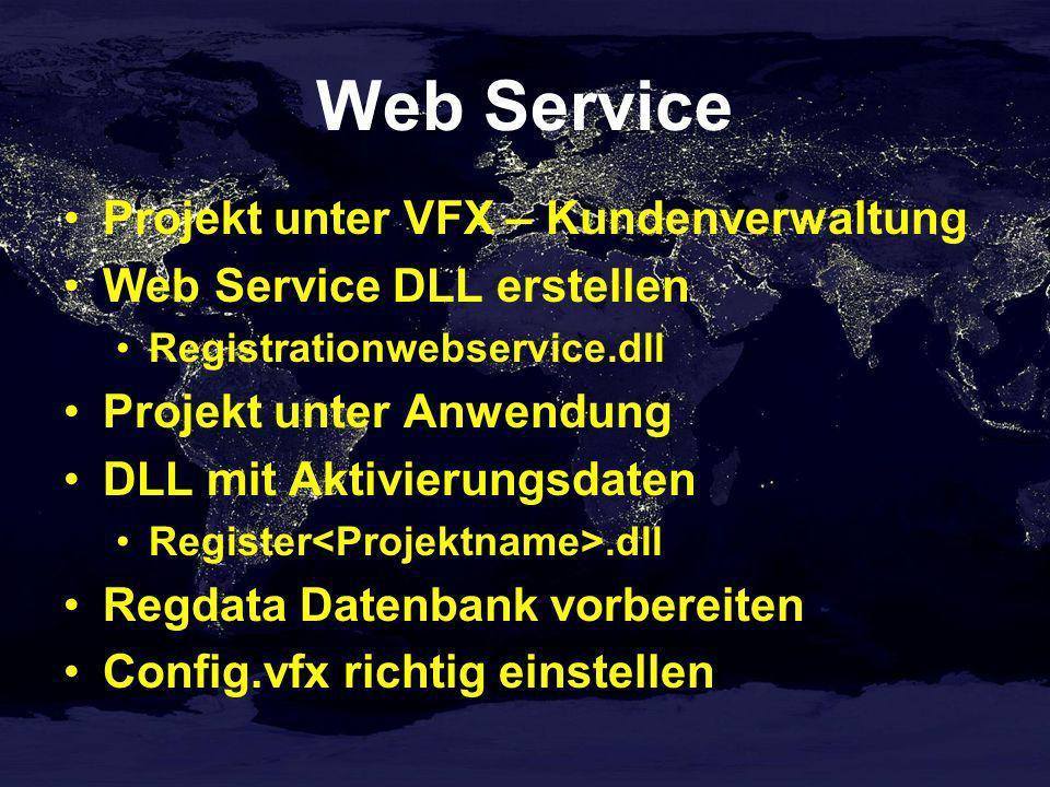 Web Service Projekt unter VFX – Kundenverwaltung Web Service DLL erstellen Registrationwebservice.dll Projekt unter Anwendung DLL mit Aktivierungsdaten Register.dll Regdata Datenbank vorbereiten Config.vfx richtig einstellen