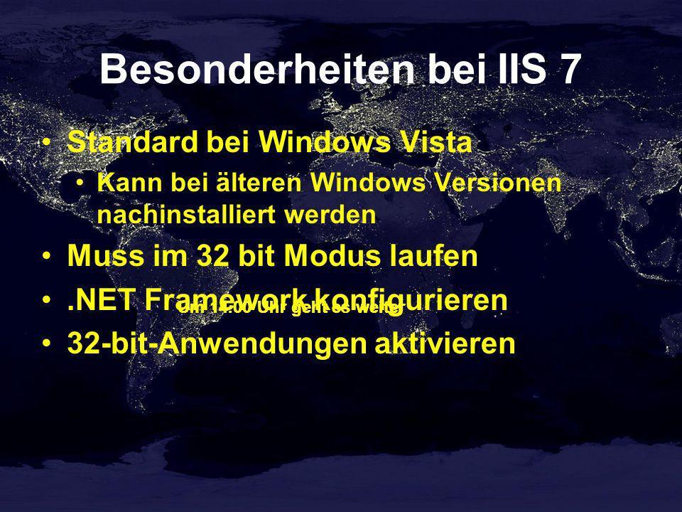 Besonderheiten bei IIS 7 Standard bei Windows Vista Kann bei älteren Windows Versionen nachinstalliert werden Muss im 32 bit Modus laufen.NET Framework konfigurieren 32-bit-Anwendungen aktivieren Um 14.00 Uhr geht es weiter