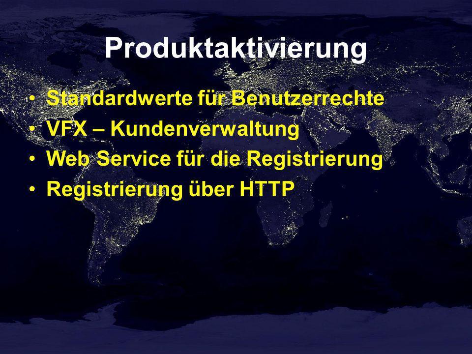Produktaktivierung Standardwerte für Benutzerrechte VFX – Kundenverwaltung Web Service für die Registrierung Registrierung über HTTP