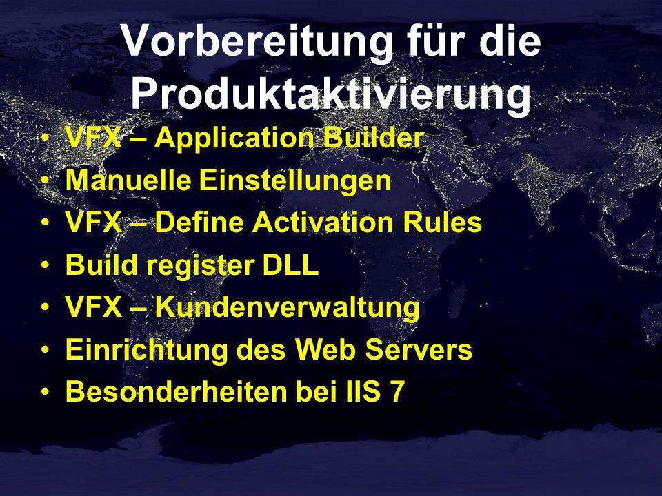 Vorbereitung für die Produktaktivierung VFX – Application Builder Manuelle Einstellungen VFX – Define Activation Rules Build register DLL VFX – Kundenverwaltung Einrichtung des Web Servers Besonderheiten bei IIS 7