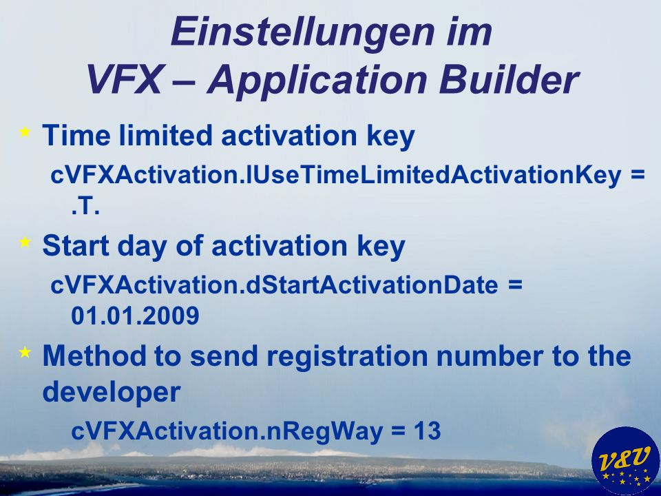 Einstellungen im VFX – Application Builder * Time limited activation key cVFXActivation.lUseTimeLimitedActivationKey =.T. * Start day of activation ke