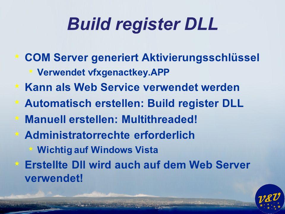 Build register DLL * COM Server generiert Aktivierungsschlüssel * Verwendet vfxgenactkey.APP * Kann als Web Service verwendet werden * Automatisch erstellen: Build register DLL * Manuell erstellen: Multithreaded.