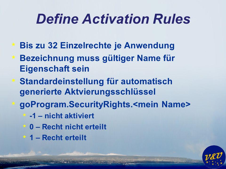 Define Activation Rules * Bis zu 32 Einzelrechte je Anwendung * Bezeichnung muss gültiger Name für Eigenschaft sein * Standardeinstellung für automatisch generierte Aktvierungsschlüssel * goProgram.SecurityRights.