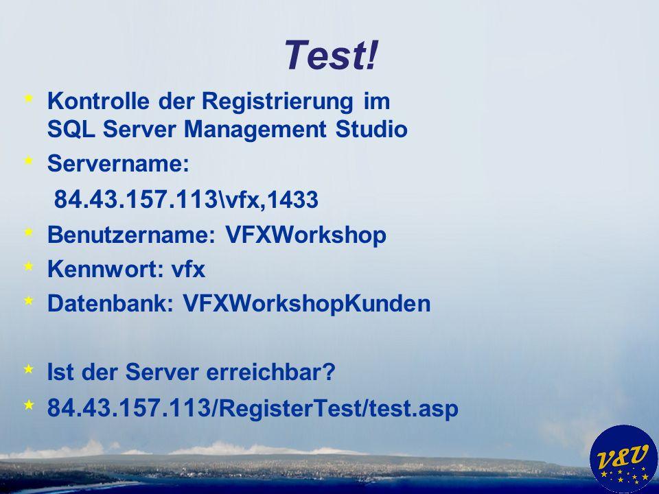 Test! * Kontrolle der Registrierung im SQL Server Management Studio * Servername: 84.43.157.113 \vfx,1433 * Benutzername: VFXWorkshop * Kennwort: vfx
