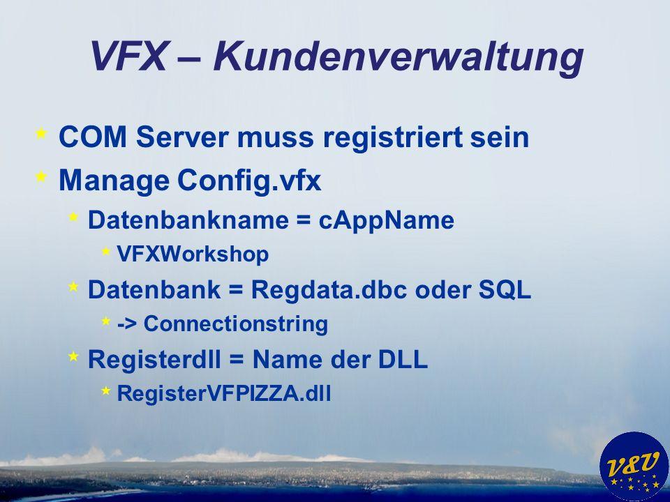 VFX – Kundenverwaltung * COM Server muss registriert sein * Manage Config.vfx * Datenbankname = cAppName * VFXWorkshop * Datenbank = Regdata.dbc oder