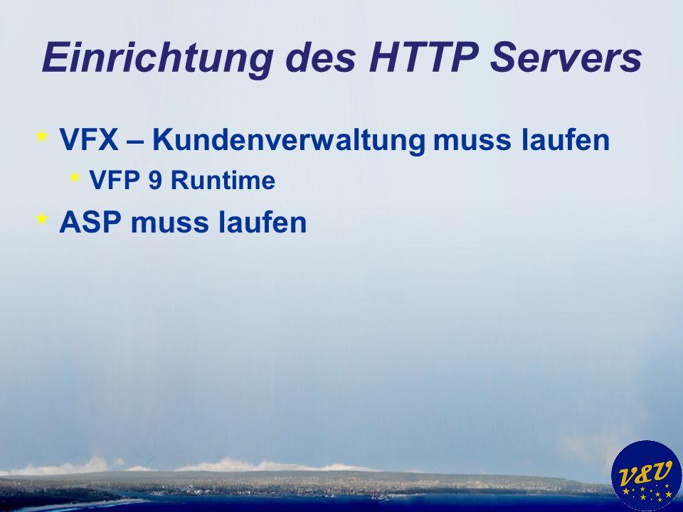Einrichtung des HTTP Servers * VFX – Kundenverwaltung muss laufen * VFP 9 Runtime * ASP muss laufen