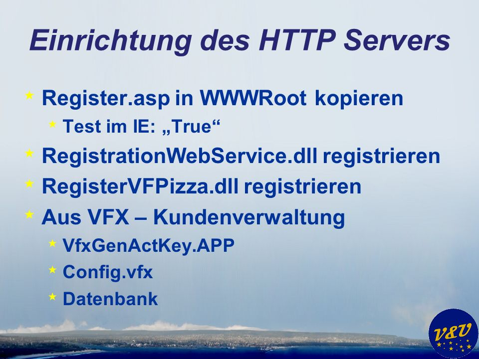 Einrichtung des HTTP Servers * Register.asp in WWWRoot kopieren * Test im IE: True * RegistrationWebService.dll registrieren * RegisterVFPizza.dll reg