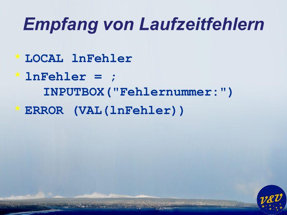 Empfang von Laufzeitfehlern * LOCAL lnFehler * lnFehler = ; INPUTBOX( Fehlernummer: ) * ERROR (VAL(lnFehler))