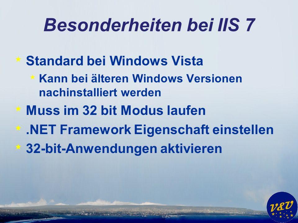 Besonderheiten bei IIS 7 * Standard bei Windows Vista * Kann bei älteren Windows Versionen nachinstalliert werden * Muss im 32 bit Modus laufen *.NET Framework Eigenschaft einstellen * 32-bit-Anwendungen aktivieren
