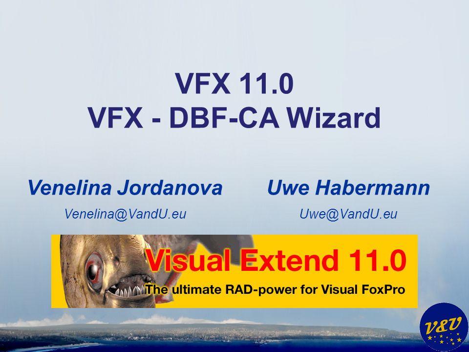 Uwe Habermann Uwe@VandU.eu VFX 11.0 VFX - DBF-CA Wizard Venelina Jordanova Venelina@VandU.eu