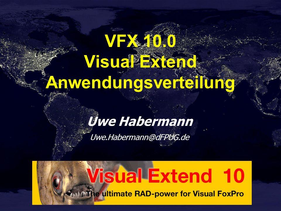 Uwe Habermann Uwe.Habermann@dFPUG.de VFX 10.0 Visual Extend Anwendungsverteilung