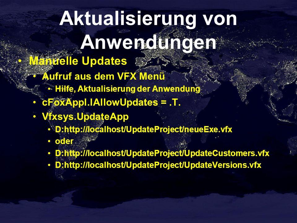 Aktualisierung von Anwendungen Manuelle Updates Aufruf aus dem VFX Menü Hilfe, Aktualisierung der Anwendung cFoxAppl.lAllowUpdates =.T. Vfxsys.UpdateA