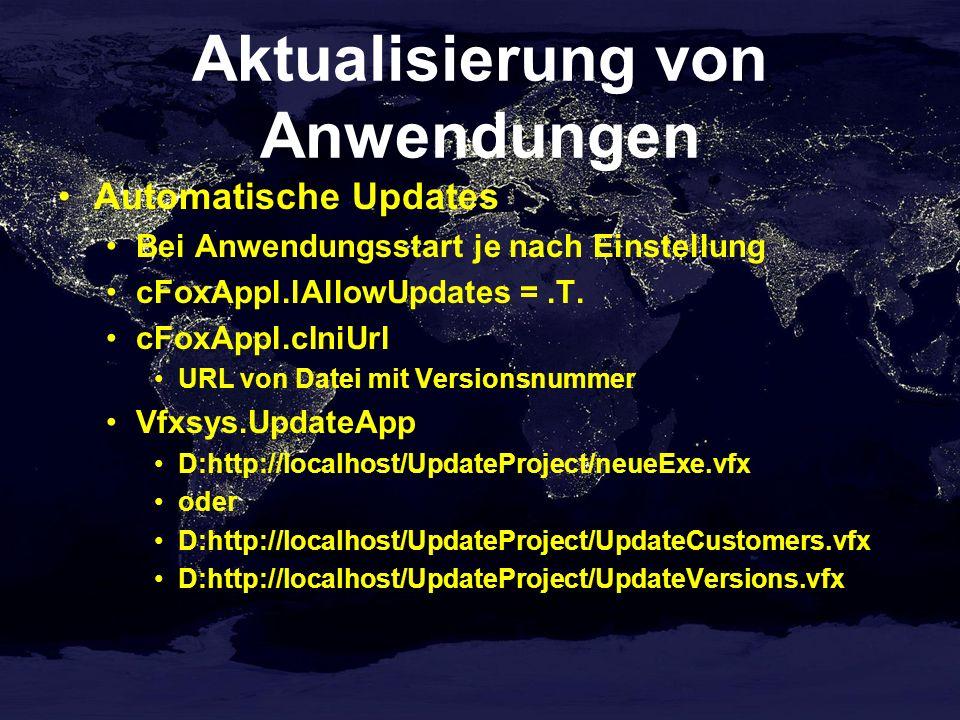 Aktualisierung von Anwendungen Automatische Updates Bei Anwendungsstart je nach Einstellung cFoxAppl.lAllowUpdates =.T. cFoxAppl.cIniUrl URL von Datei