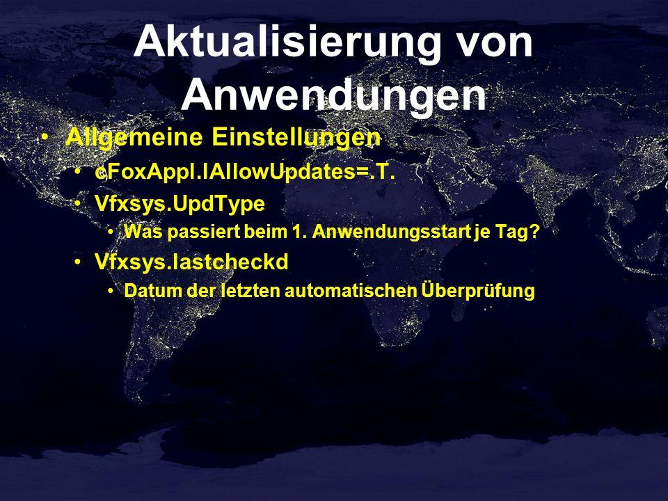 Aktualisierung von Anwendungen Allgemeine Einstellungen cFoxAppl.lAllowUpdates=.T. Vfxsys.UpdType Was passiert beim 1. Anwendungsstart je Tag? Vfxsys.