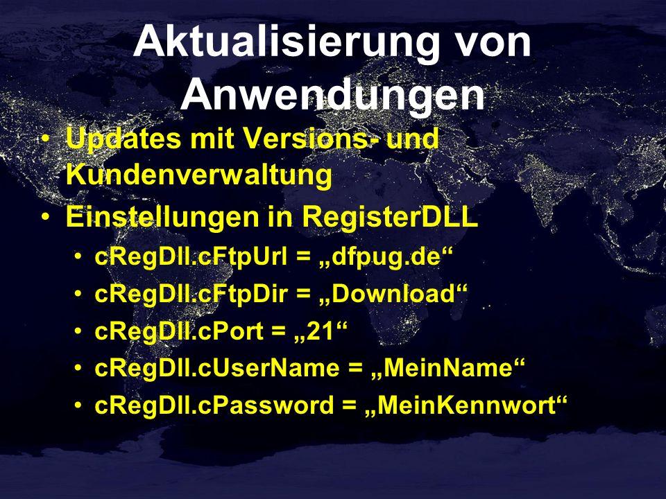 Aktualisierung von Anwendungen Updates mit Versions- und Kundenverwaltung Einstellungen in RegisterDLL cRegDll.cFtpUrl = dfpug.de cRegDll.cFtpDir = Do
