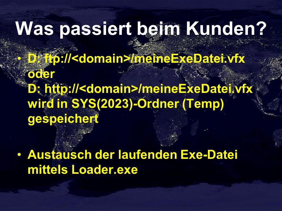 Was passiert beim Kunden? D: ftp:// /meineExeDatei.vfx oder D: http:// /meineExeDatei.vfx wird in SYS(2023)-Ordner (Temp) gespeichert Austausch der la
