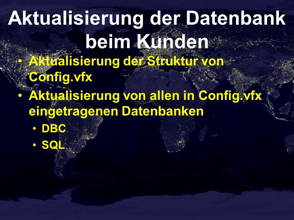 Aktualisierung der Datenbank beim Kunden Aktualisierung der Struktur von Config.vfx Aktualisierung von allen in Config.vfx eingetragenen Datenbanken D