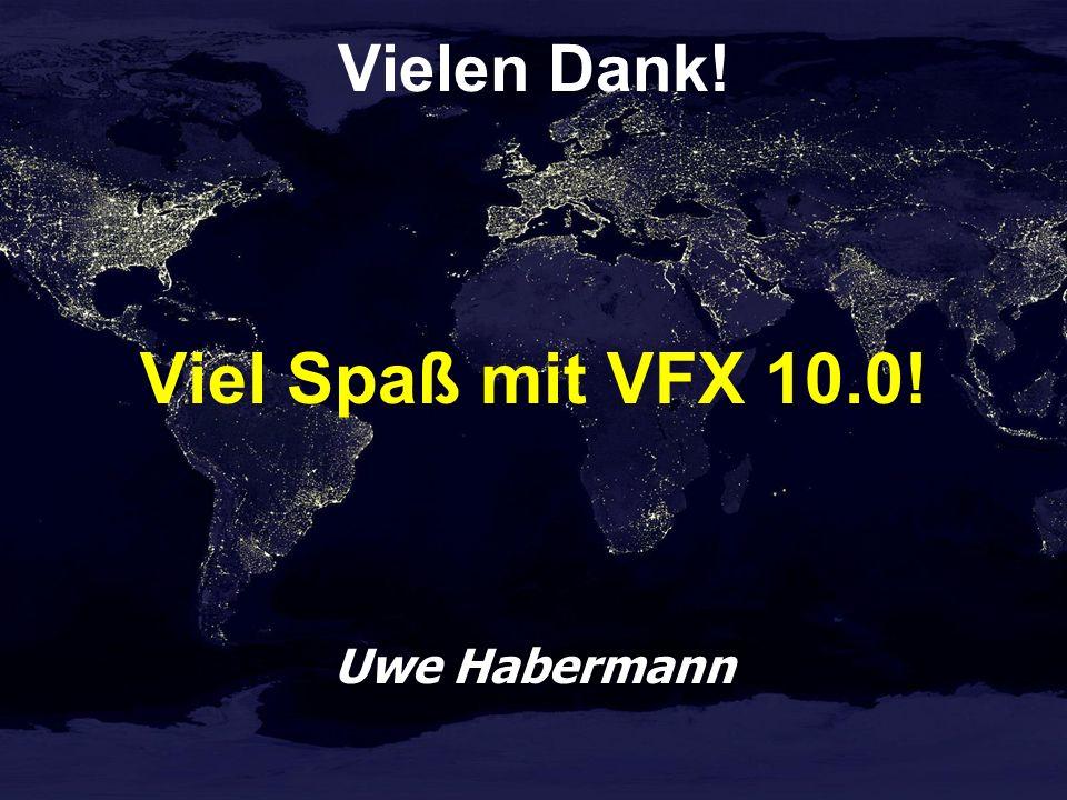 Vielen Dank! Viel Spaß mit VFX 10.0! Uwe Habermann
