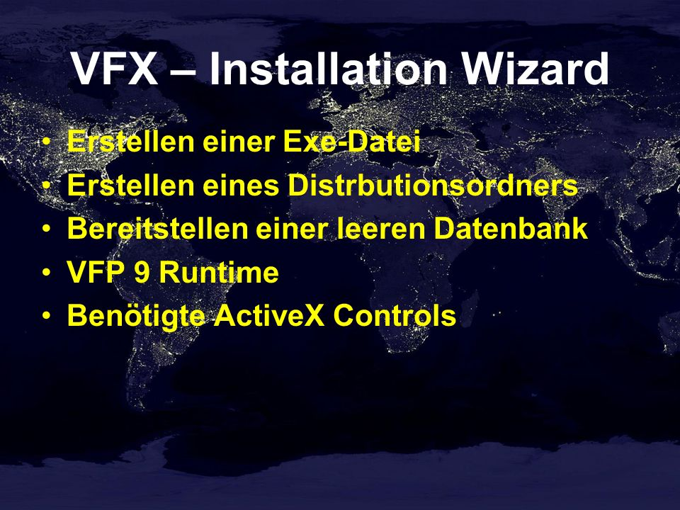 VFX – Installation Wizard Erstellen einer Exe-Datei Erstellen eines Distrbutionsordners Bereitstellen einer leeren Datenbank VFP 9 Runtime Benötigte A