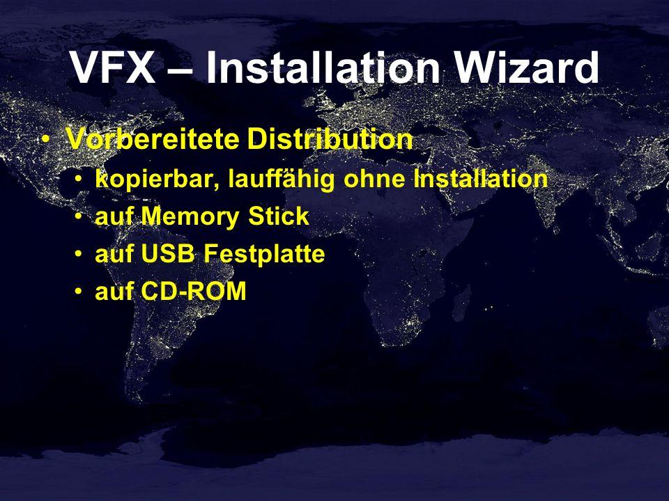 VFX – Installation Wizard Vorbereitete Distribution kopierbar, lauffähig ohne Installation auf Memory Stick auf USB Festplatte auf CD-ROM