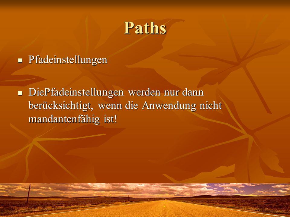 Paths Pfadeinstellungen Pfadeinstellungen DiePfadeinstellungen werden nur dann berücksichtigt, wenn die Anwendung nicht mandantenfähig ist.