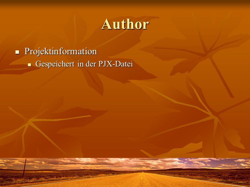 Author Projektinformation Projektinformation Gespeichert in der PJX-Datei Gespeichert in der PJX-Datei