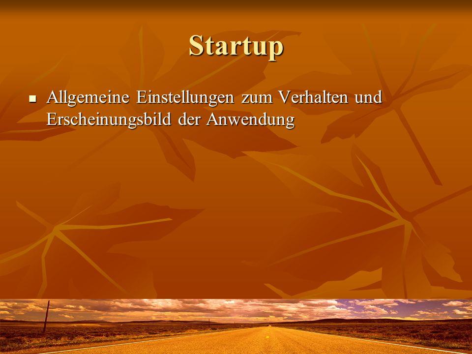 Startup Allgemeine Einstellungen zum Verhalten und Erscheinungsbild der Anwendung Allgemeine Einstellungen zum Verhalten und Erscheinungsbild der Anwendung