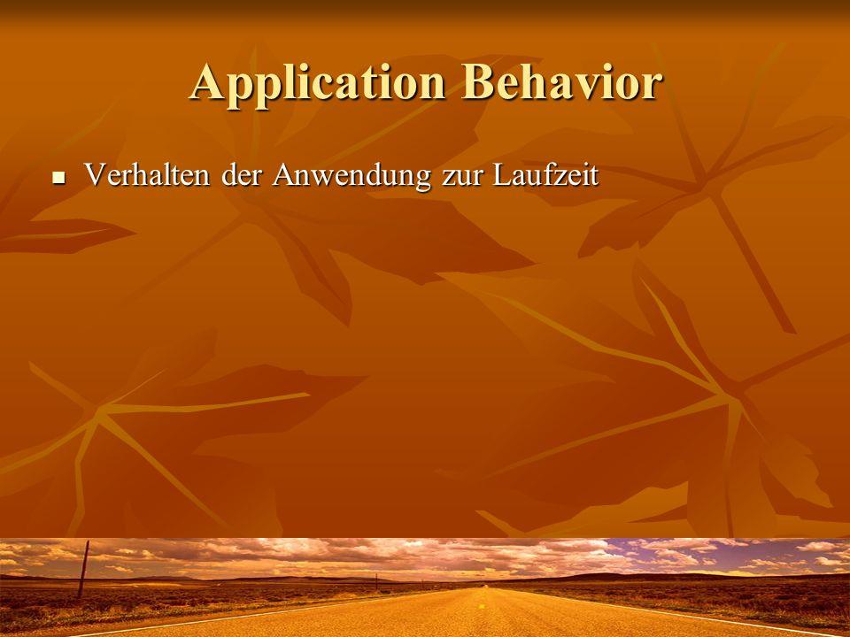 Application Behavior Verhalten der Anwendung zur Laufzeit Verhalten der Anwendung zur Laufzeit