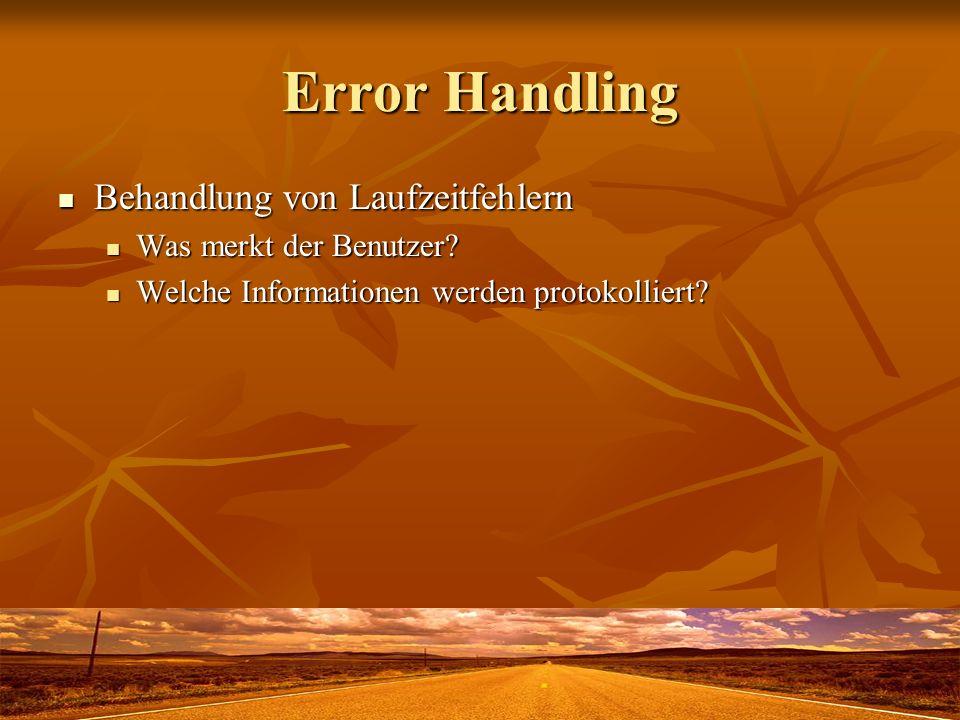 Error Handling Behandlung von Laufzeitfehlern Behandlung von Laufzeitfehlern Was merkt der Benutzer.