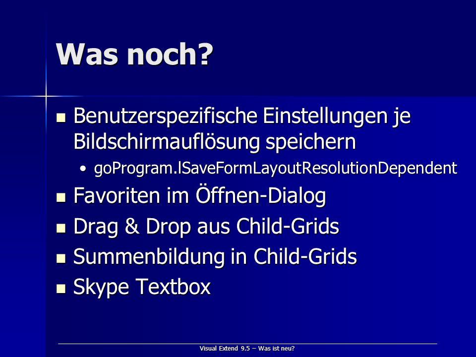 Visual Extend 9.5 – Was ist neu? Was noch? Benutzerspezifische Einstellungen je Bildschirmauflösung speichern Benutzerspezifische Einstellungen je Bil