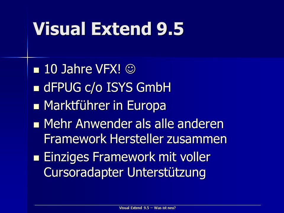Visual Extend 9.5 – Was ist neu? Visual Extend 9.5 10 Jahre VFX! 10 Jahre VFX! dFPUG c/o ISYS GmbH dFPUG c/o ISYS GmbH Marktführer in Europa Marktführ