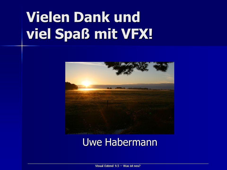 Visual Extend 9.5 – Was ist neu? Vielen Dank und viel Spaß mit VFX! Uwe Habermann