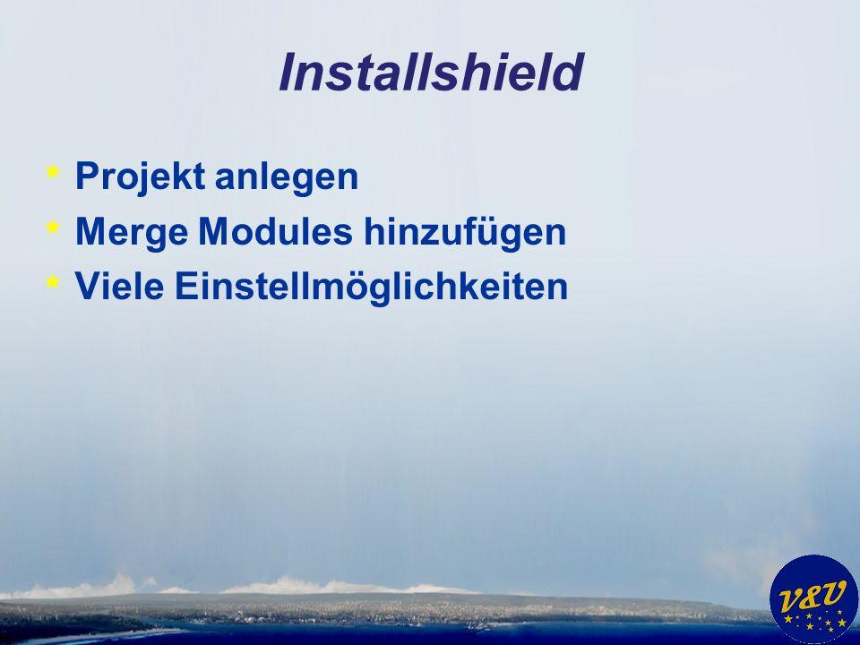 Installshield * Projekt anlegen * Merge Modules hinzufügen * Viele Einstellmöglichkeiten
