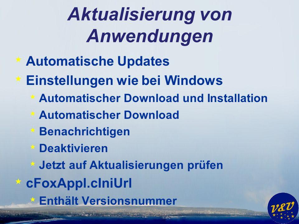 Aktualisierung von Anwendungen * Automatische Updates * Einstellungen wie bei Windows * Automatischer Download und Installation * Automatischer Download * Benachrichtigen * Deaktivieren * Jetzt auf Aktualisierungen prüfen * cFoxAppl.cIniUrl * Enthält Versionsnummer