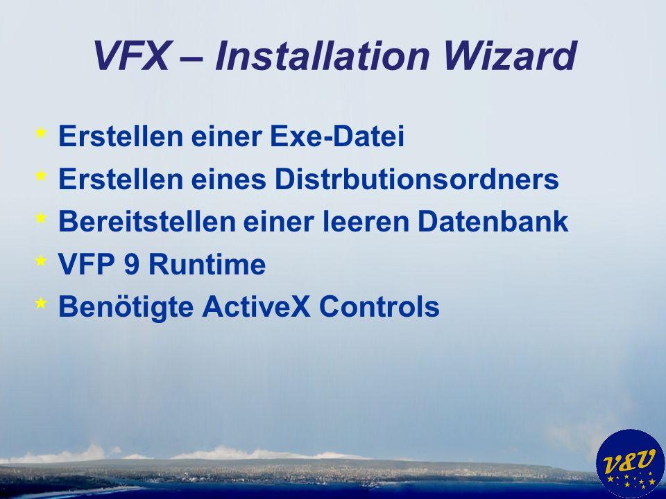VFX – Installation Wizard * Erstellen einer Exe-Datei * Erstellen eines Distrbutionsordners * Bereitstellen einer leeren Datenbank * VFP 9 Runtime * Benötigte ActiveX Controls
